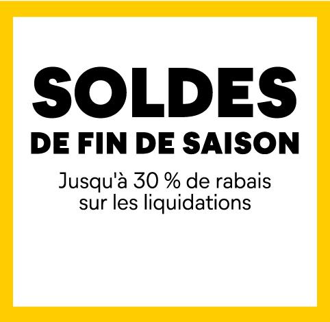 Soldes de fin de saison! Jusqu'à 30% de rabais sur les liquidations.