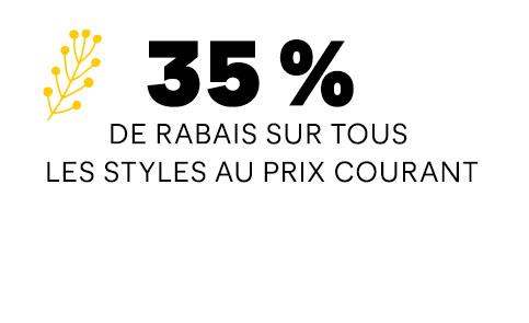 35% DE RABAIS sur tous les styles au prix courant.