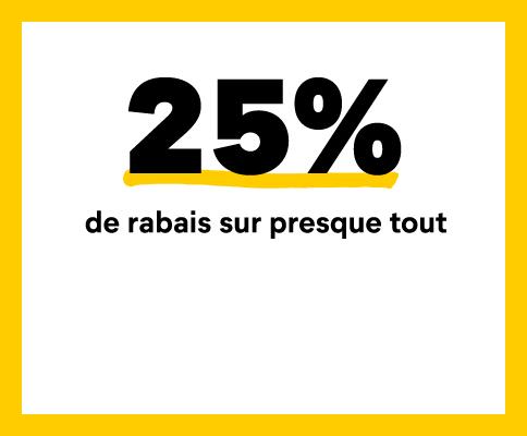 25% de rabais sur presque tout.