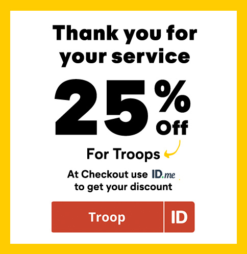 Thank you for your service. 25% off for troops. At checkout use ID me to get your discount.