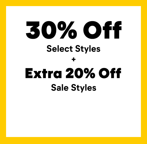 30% Off Select Styles + Extra 20% Off Sale Styles