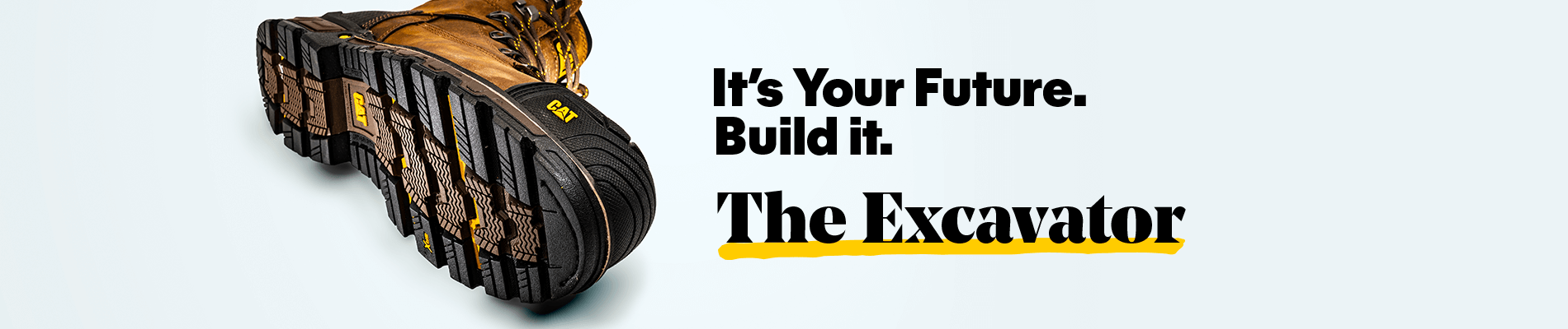 It's Your Future. Build it. The Excavator
