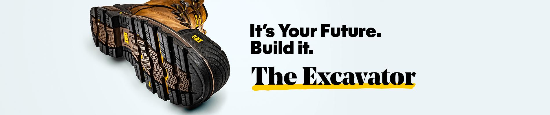 It's Your Future. Build it. The Excavator